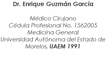 Enrique Guzmán García, M.D. Medical Doctor Profesional Identity Card No. 1562005 General Medicine Autonomous University of Morelos State UAEM 1991